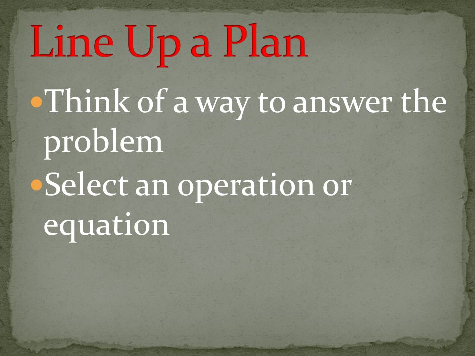 Think of a way to answer the problem Select an operation or equation