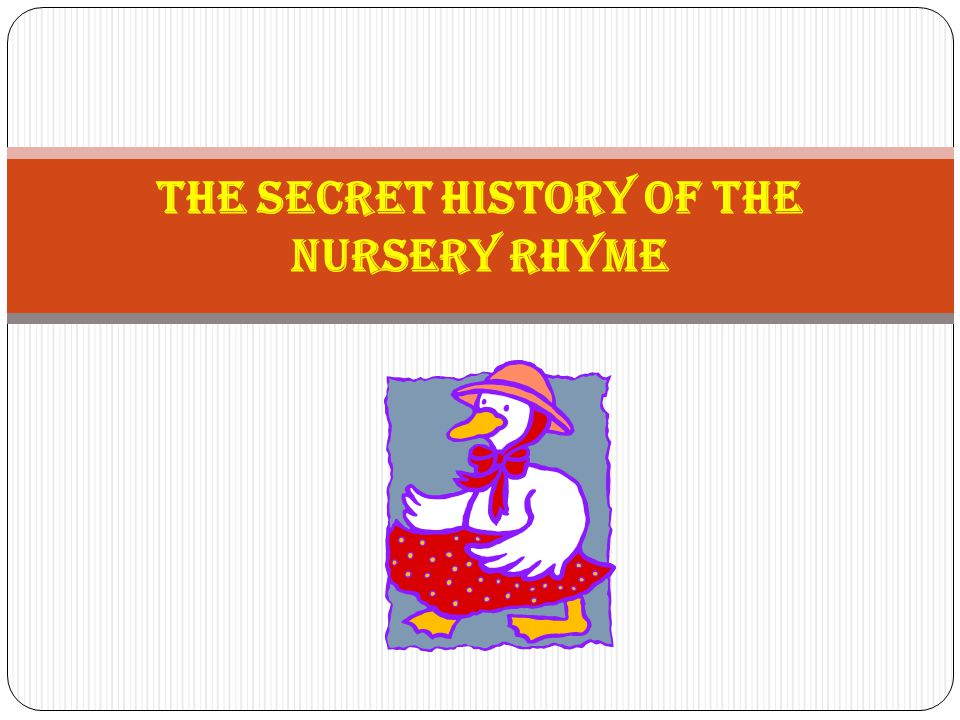 The Secret History of the Nursery Rhyme