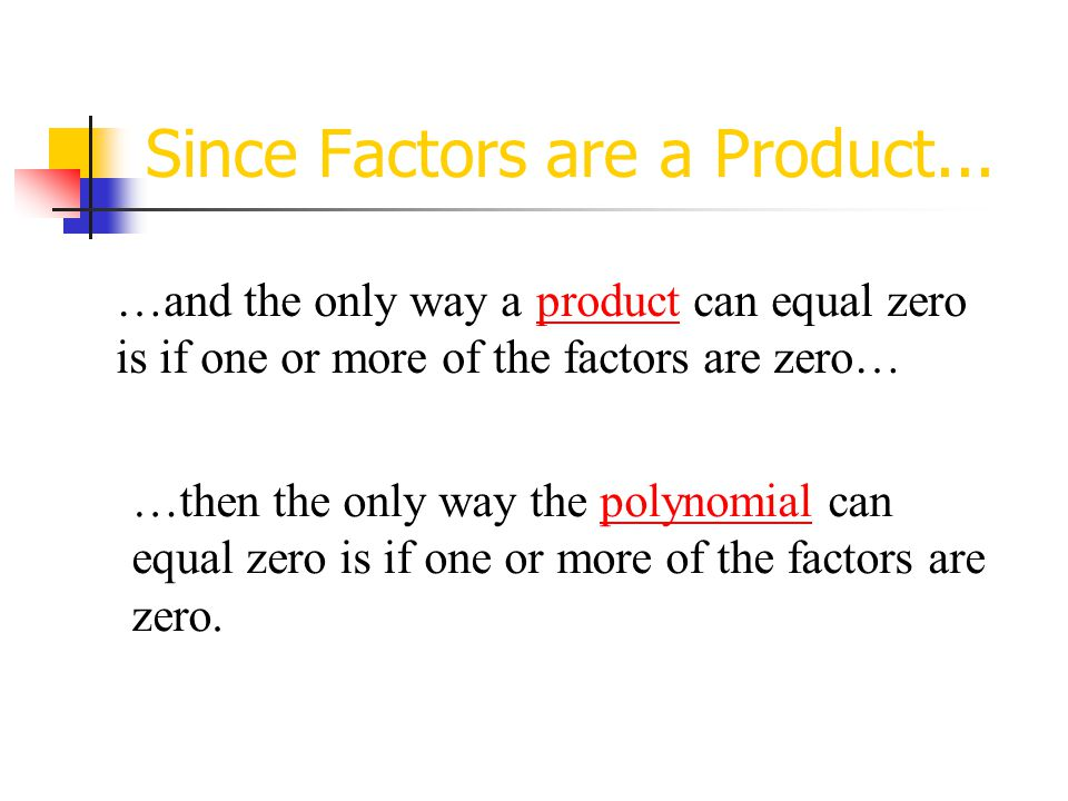 Since Factors are a Product...