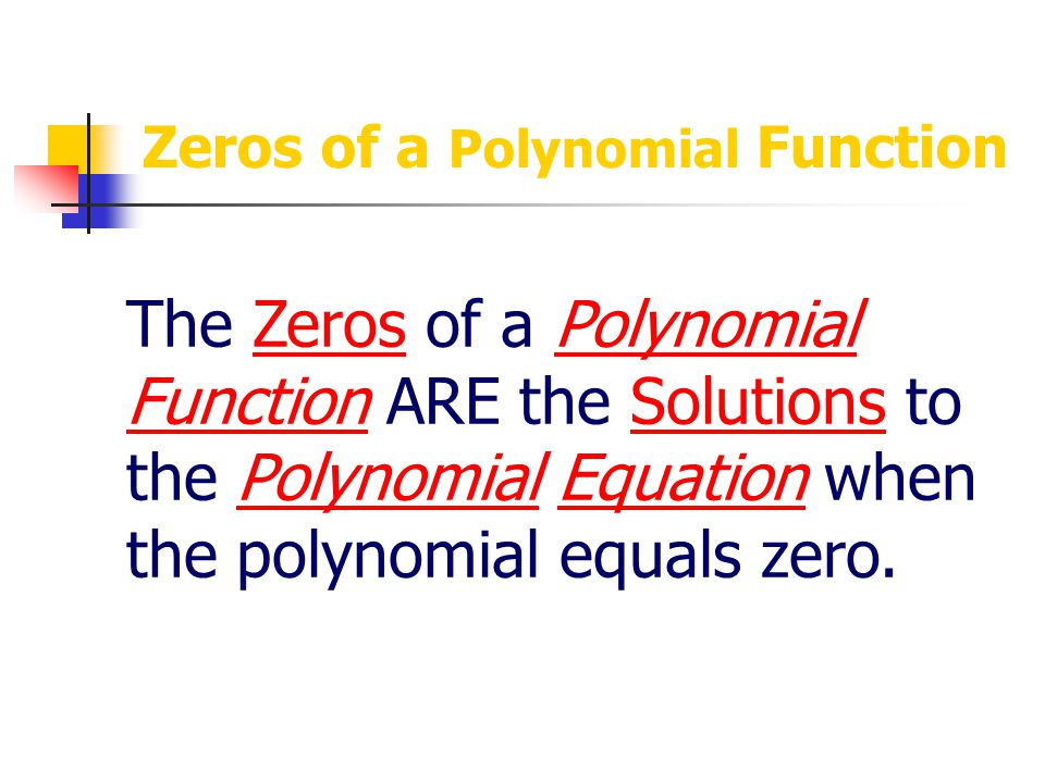 Find Roots/Zeros of a Polynomial We can find the Roots or Zeros of a polynomial by setting the polynomial equal to 0 and factoring.