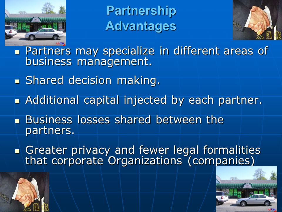 Partnership Advantages Partners may specialize in different areas of business management. Partners may specialize in different areas of business manag