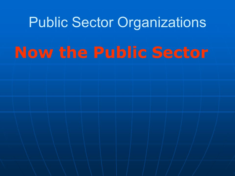 Public Sector Organizations Now the Public Sector