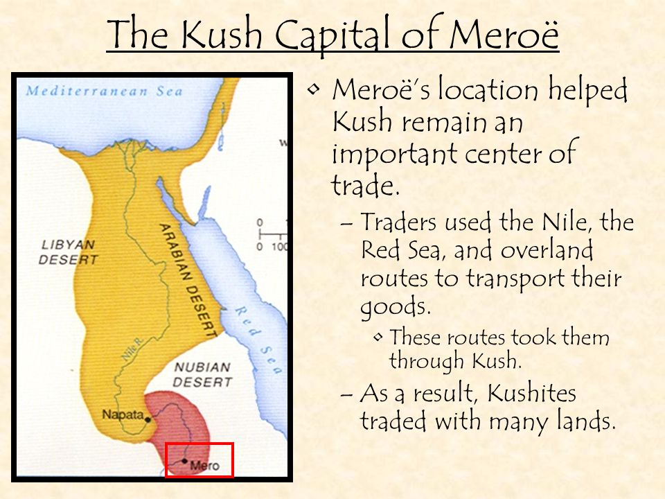 The Kush Capital of Meroë Some lands, like African kingdoms and Arabia, were nearby.