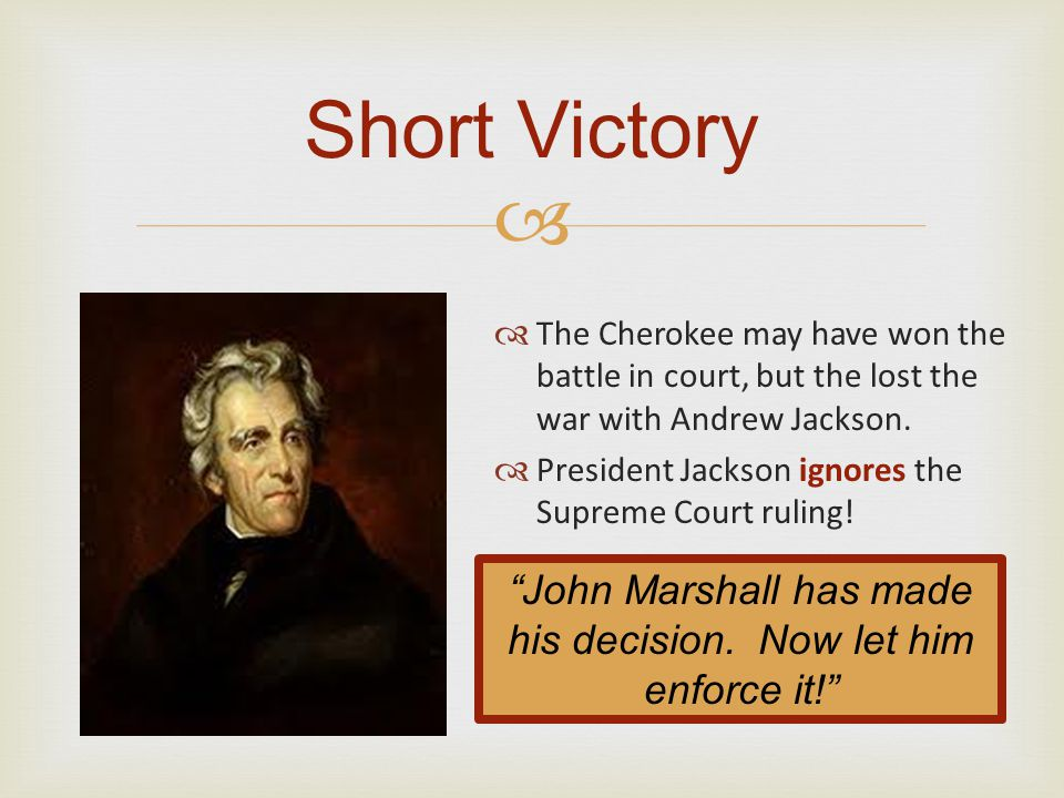   The Cherokee may have won the battle in court, but the lost the war with Andrew Jackson.  President Jackson ignores the Supreme Court ruling! Sho