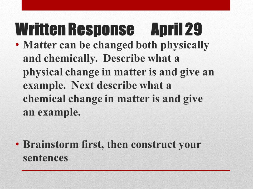Written Response April 29 Matter can be changed both physically and chemically.