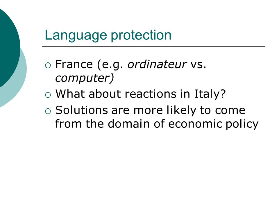 Language protection  France (e.g. ordinateur vs. computer)  What about reactions in Italy?  Solutions are more likely to come from the domain of ec