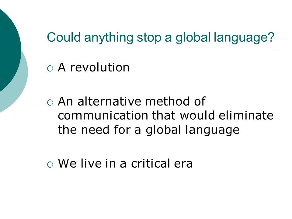 Could anything stop a global language?  A revolution  An alternative method of communication that would eliminate the need for a global language  W