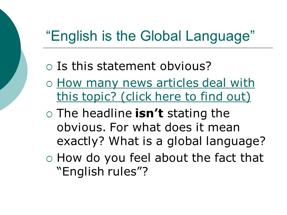 """""""English is the Global Language""""  Is this statement obvious?  How many news articles deal with this topic? (click here to find out) How many news ar"""