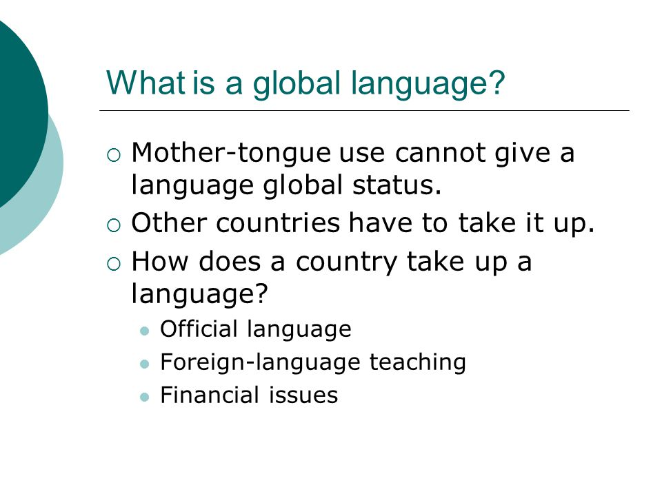 What is a global language?  Mother-tongue use cannot give a language global status.  Other countries have to take it up.  How does a country take u