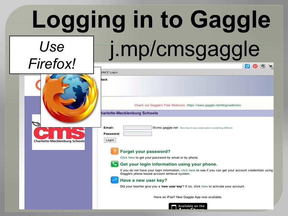Logging in to Gaggle j.mp/cmsgaggle Use Firefox!