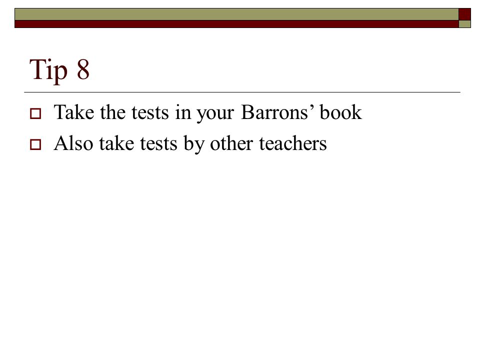 Tip 8  Take the tests in your Barrons' book  Also take tests by other teachers