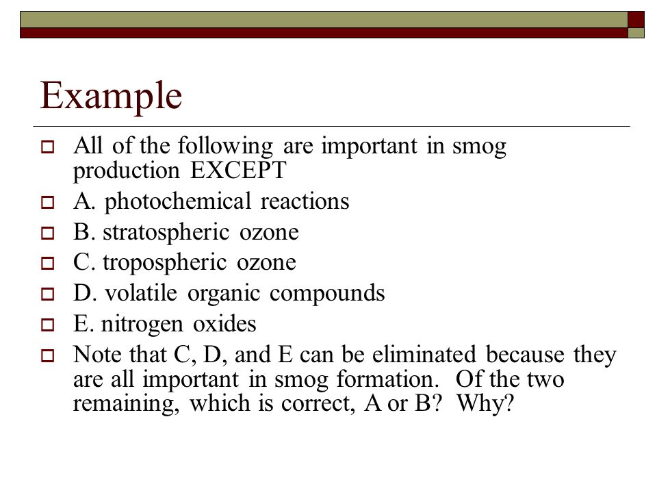 Example  All of the following are important in smog production EXCEPT  A.
