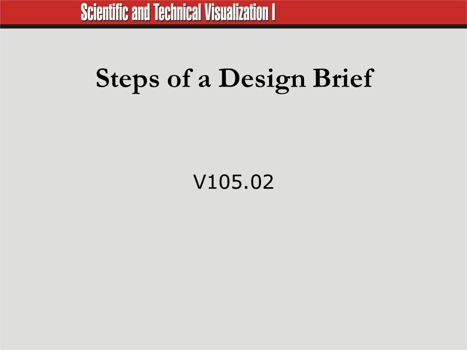 Design Brief  Problem, identification, and definition Establish a clear idea of what is to be accomplished.