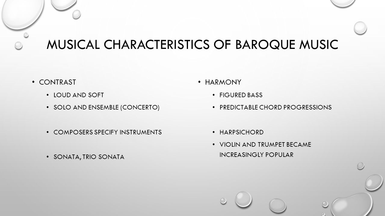 MUSICAL CHARACTERISTICS OF BAROQUE MUSIC CONTRAST LOUD AND SOFT SOLO AND ENSEMBLE (CONCERTO) COMPOSERS SPECIFY INSTRUMENTS SONATA, TRIO SONATA HARMONY FIGURED BASS PREDICTABLE CHORD PROGRESSIONS HARPSICHORD VIOLIN AND TRUMPET BECAME INCREASINGLY POPULAR