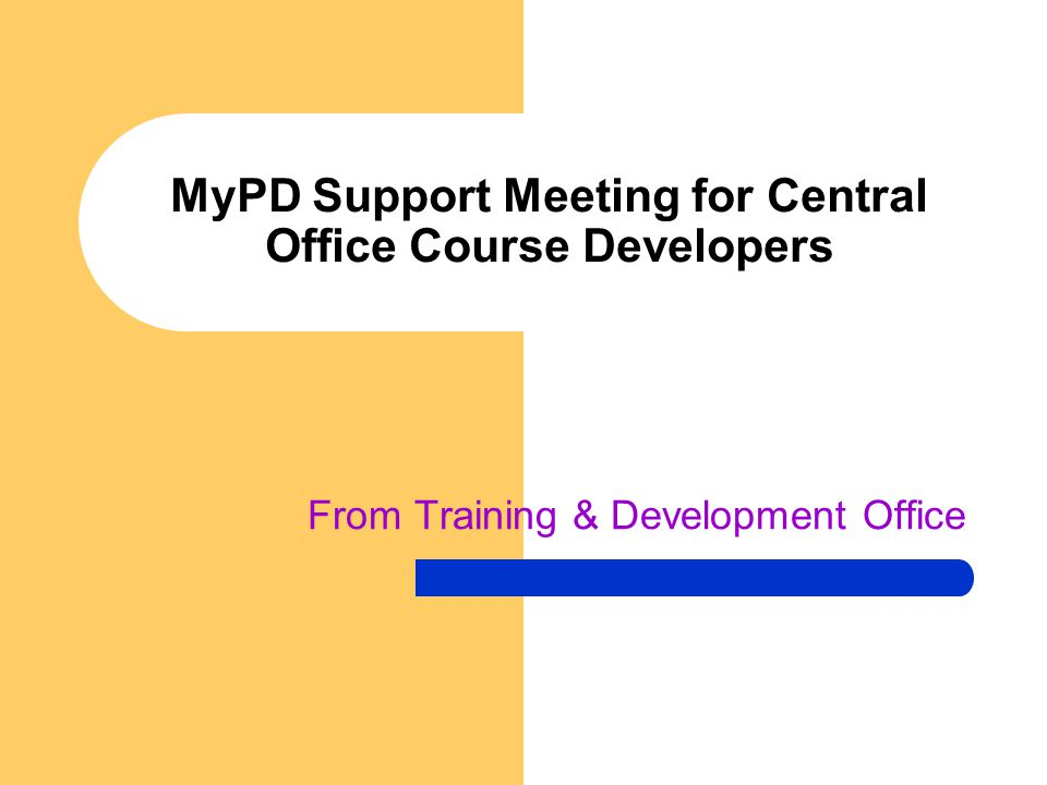 MyPD Support Meeting for Central Office Course Developers From Training & Development Office