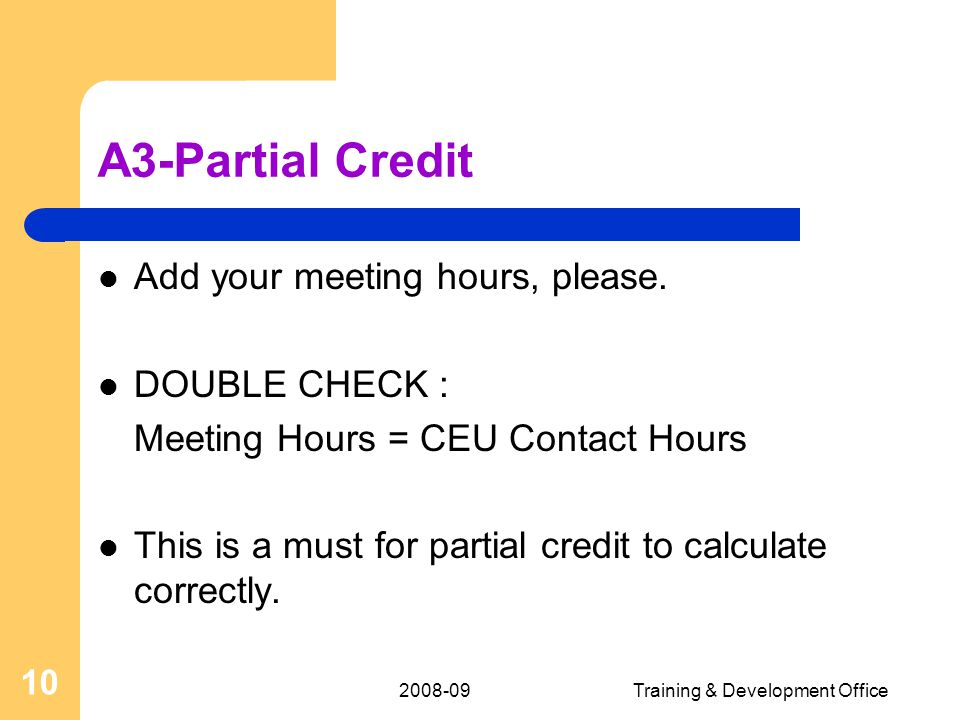 2008-09Training & Development Office 10 A3-Partial Credit Add your meeting hours, please.