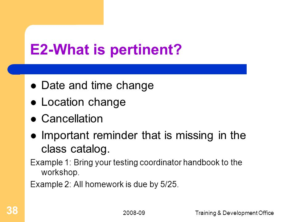 2008-09Training & Development Office 38 E2-What is pertinent.