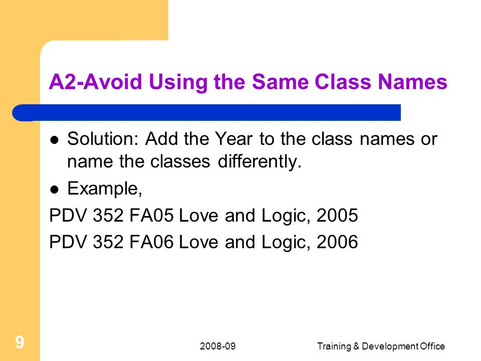 Training & Development Office 9 A2-Avoid Using the Same Class Names Solution: Add the Year to the class names or name the classes differently.