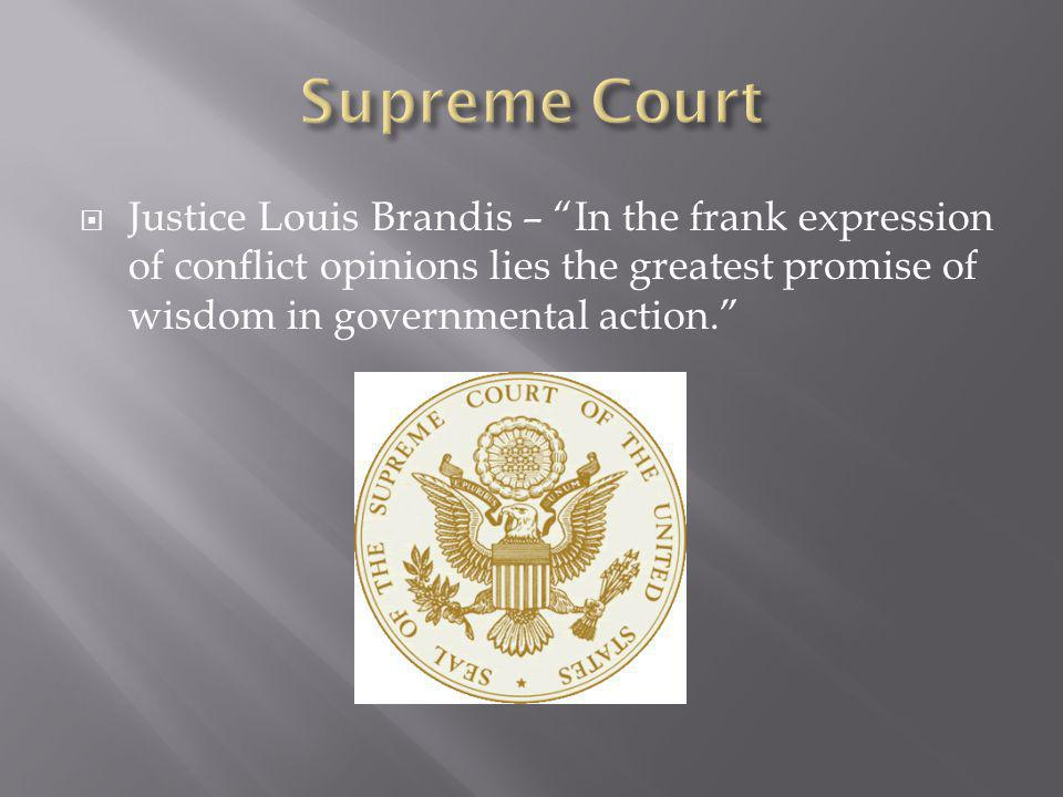 " Justice Louis Brandis – ""In the frank expression of conflict opinions lies the greatest promise of wisdom in governmental action."""