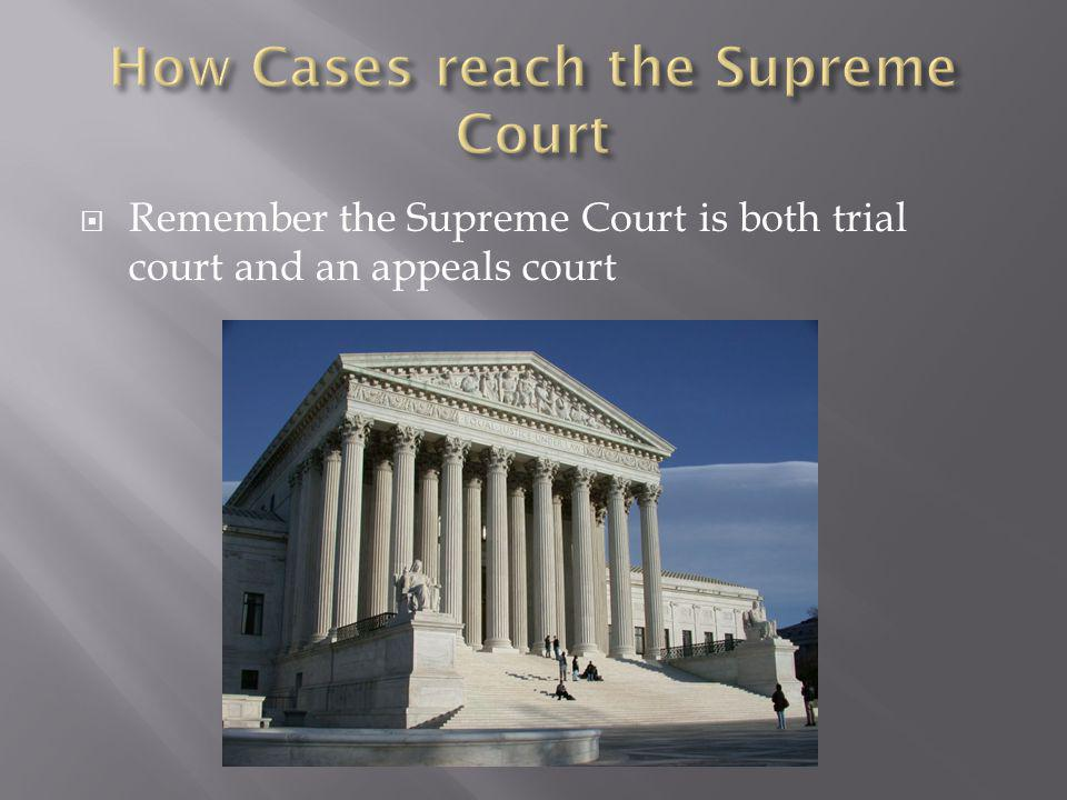  Remember the Supreme Court is both trial court and an appeals court