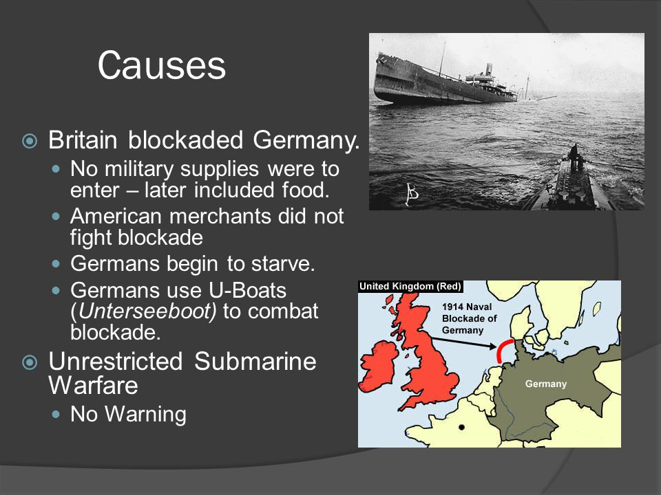 Causes  Britain blockaded Germany. No military supplies were to enter – later included food.