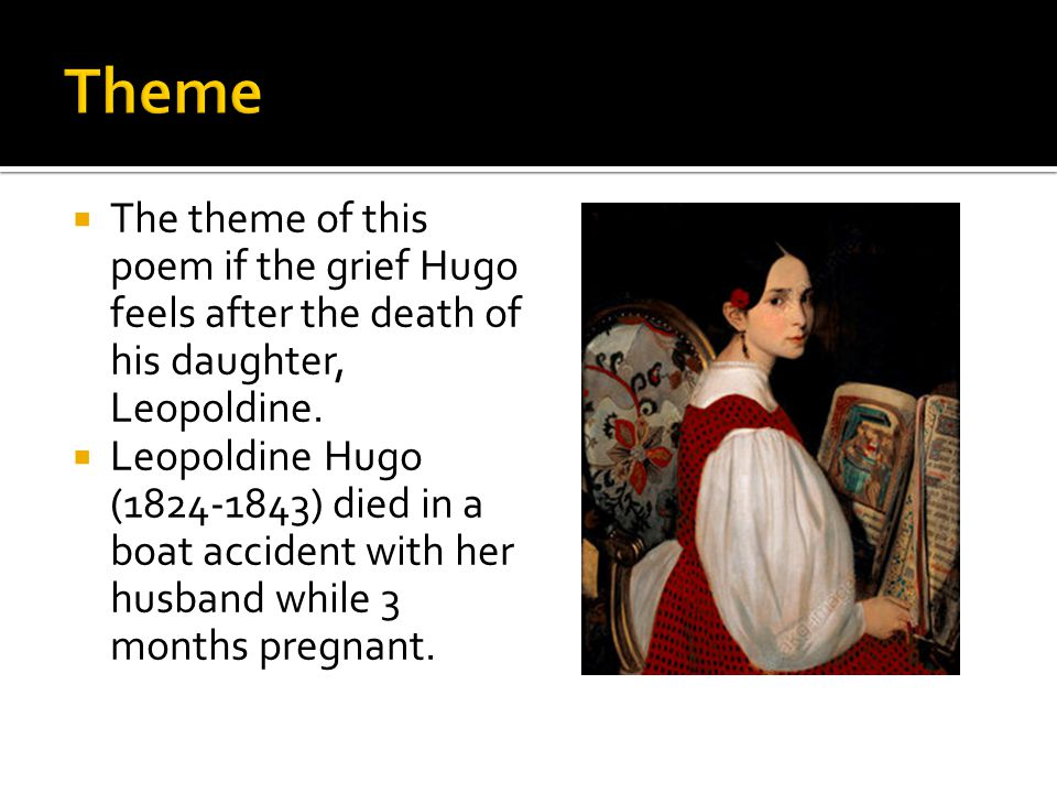  The theme of this poem if the grief Hugo feels after the death of his daughter, Leopoldine.