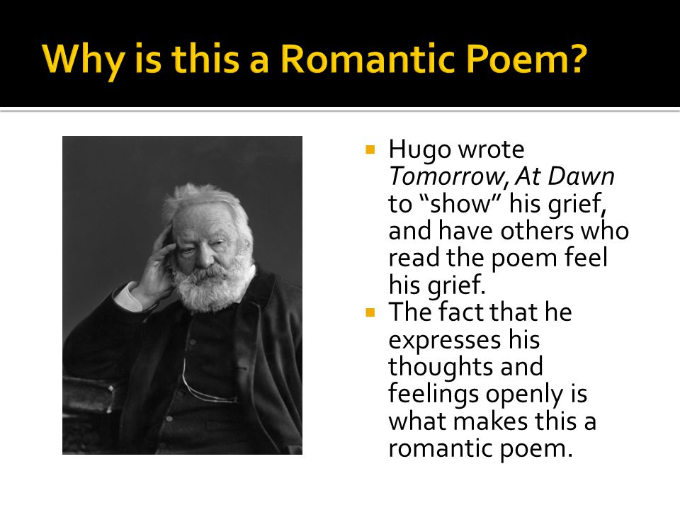  Hugo wrote Tomorrow, At Dawn to show his grief, and have others who read the poem feel his grief.