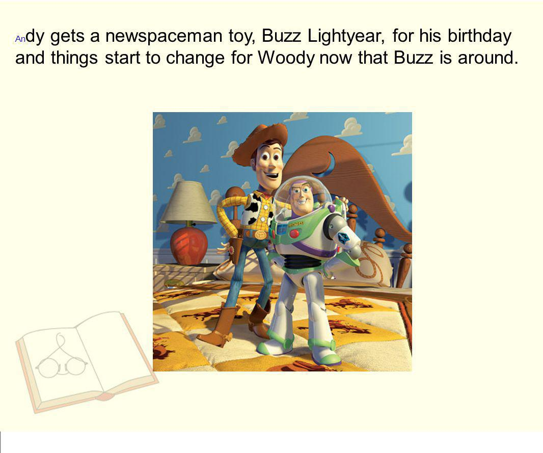An dy gets a newspaceman toy, Buzz Lightyear, for his birthday and things start to change for Woody now that Buzz is around.