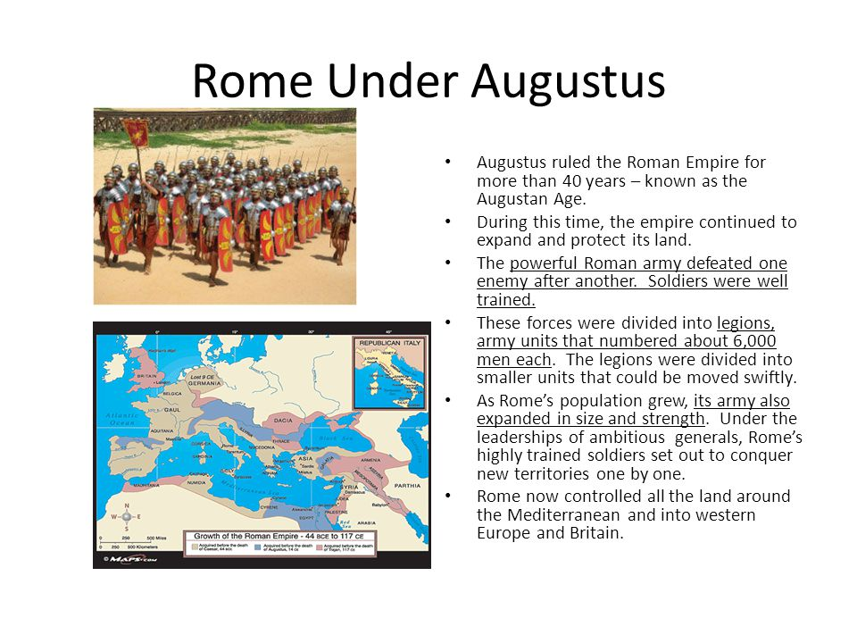 Rome Under Augustus Augustus ruled the Roman Empire for more than 40 years – known as the Augustan Age. During this time, the empire continued to expa