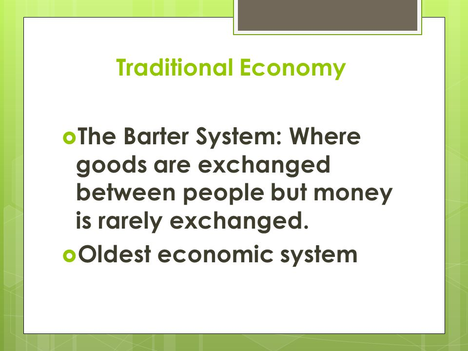 Economic System  An economic system is the way people use resources to make and exchange goods and services.