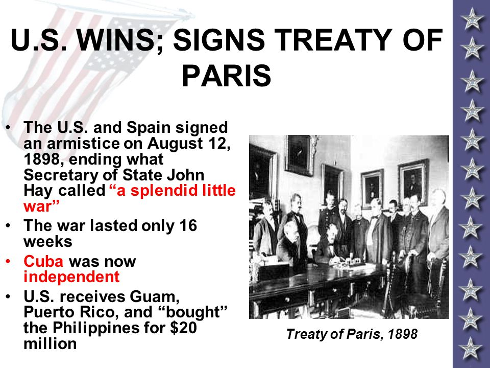 """U.S. WINS; SIGNS TREATY OF PARIS The U.S. and Spain signed an armistice on August 12, 1898, ending what Secretary of State John Hay called """"a splendid"""