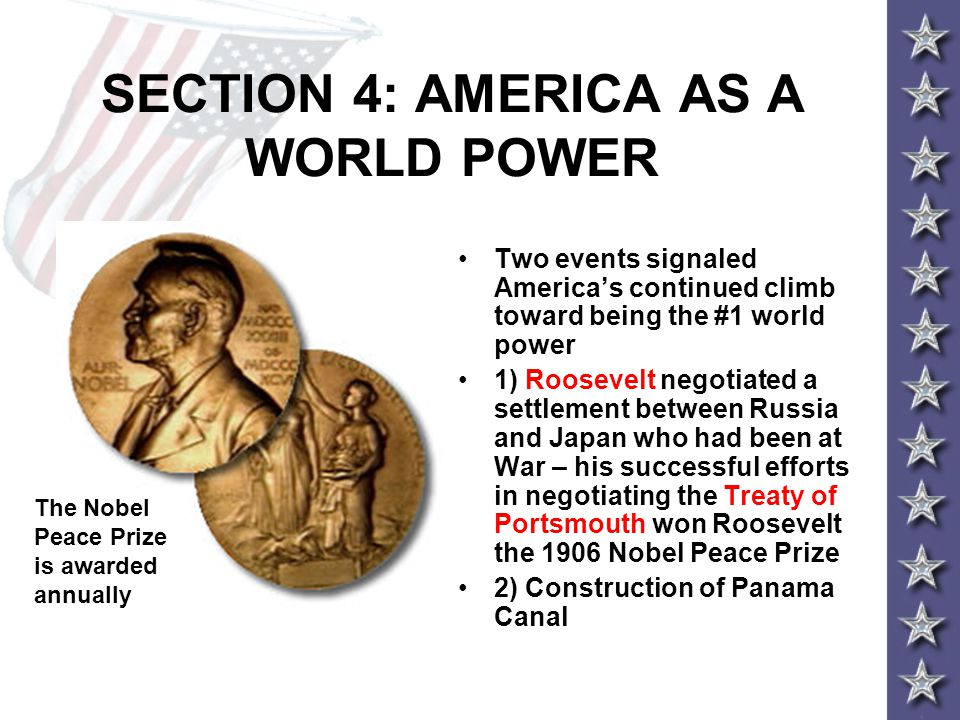 SECTION 4: AMERICA AS A WORLD POWER Two events signaled America's continued climb toward being the #1 world power 1) Roosevelt negotiated a settlement