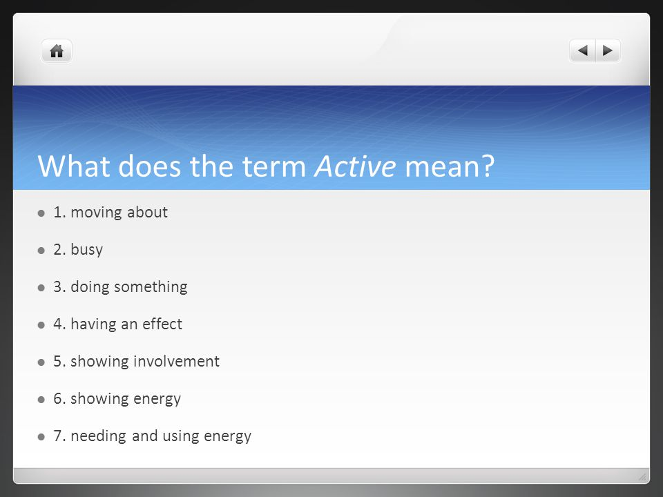 What does the term Active mean. 1. moving about 2.