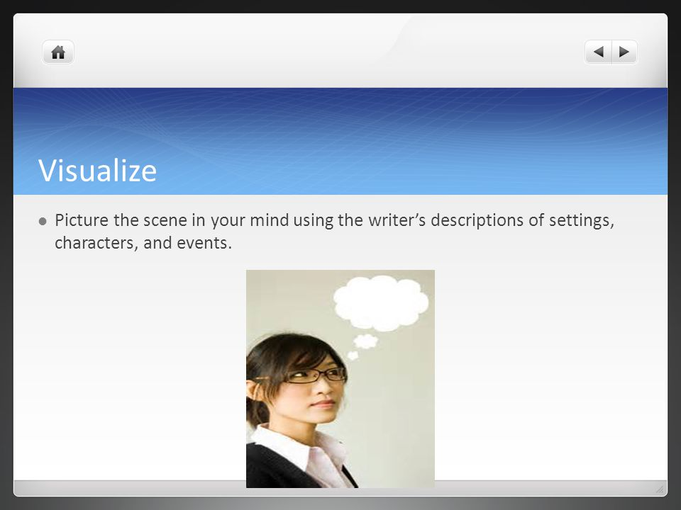 Visualize Picture the scene in your mind using the writer's descriptions of settings, characters, and events.