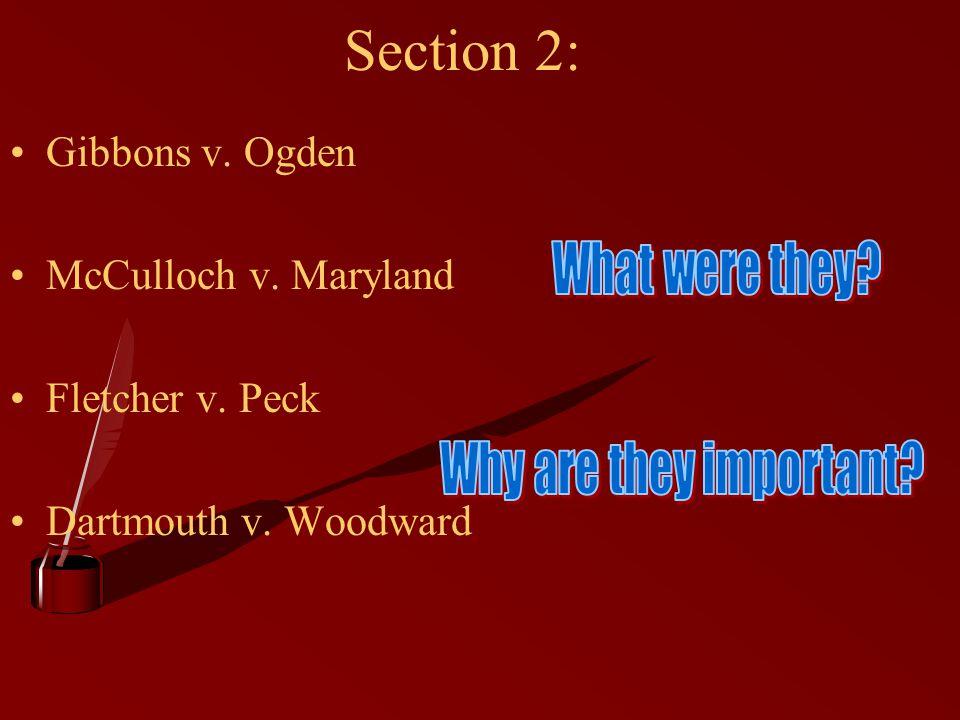 Section 2: Gibbons v. Ogden McCulloch v. Maryland Fletcher v. Peck Dartmouth v. Woodward