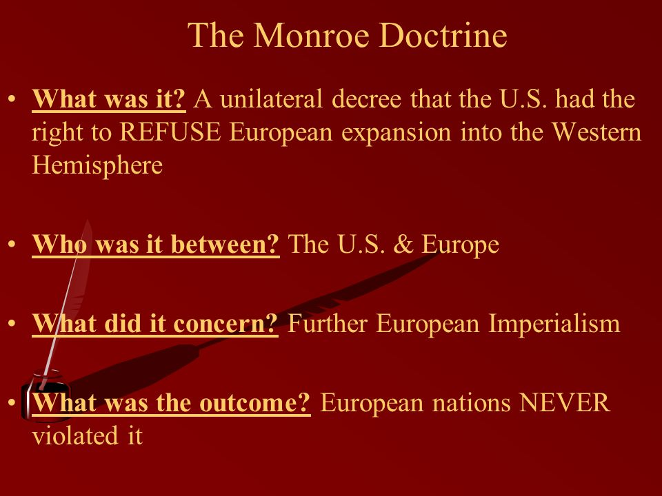 The Monroe Doctrine What was it. A unilateral decree that the U.S.