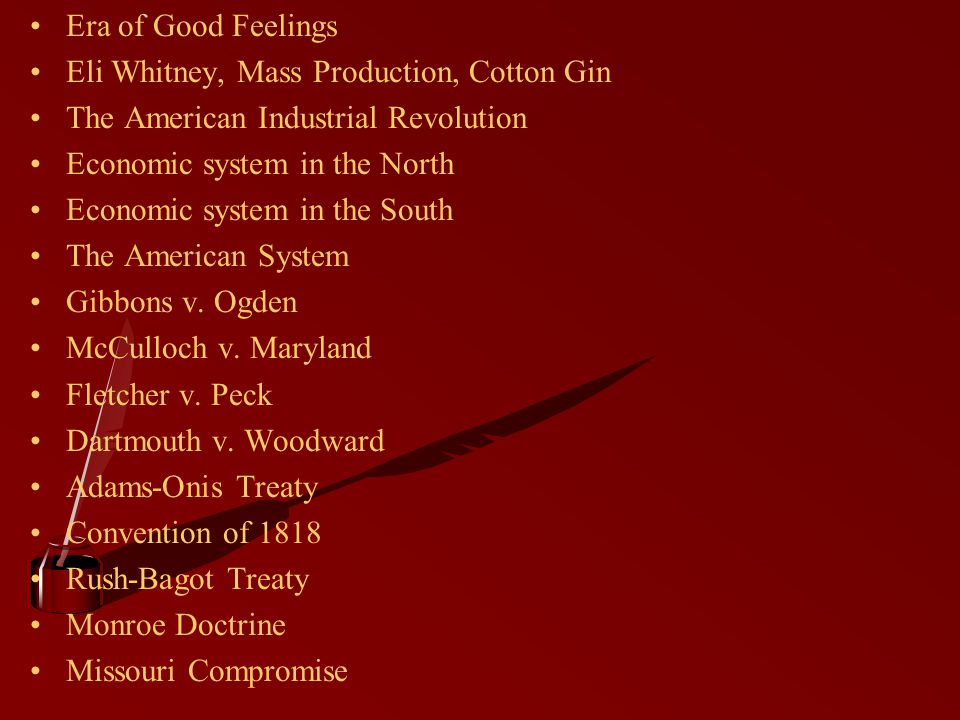 Era of Good Feelings Eli Whitney, Mass Production, Cotton Gin The American Industrial Revolution Economic system in the North Economic system in the South The American System Gibbons v.