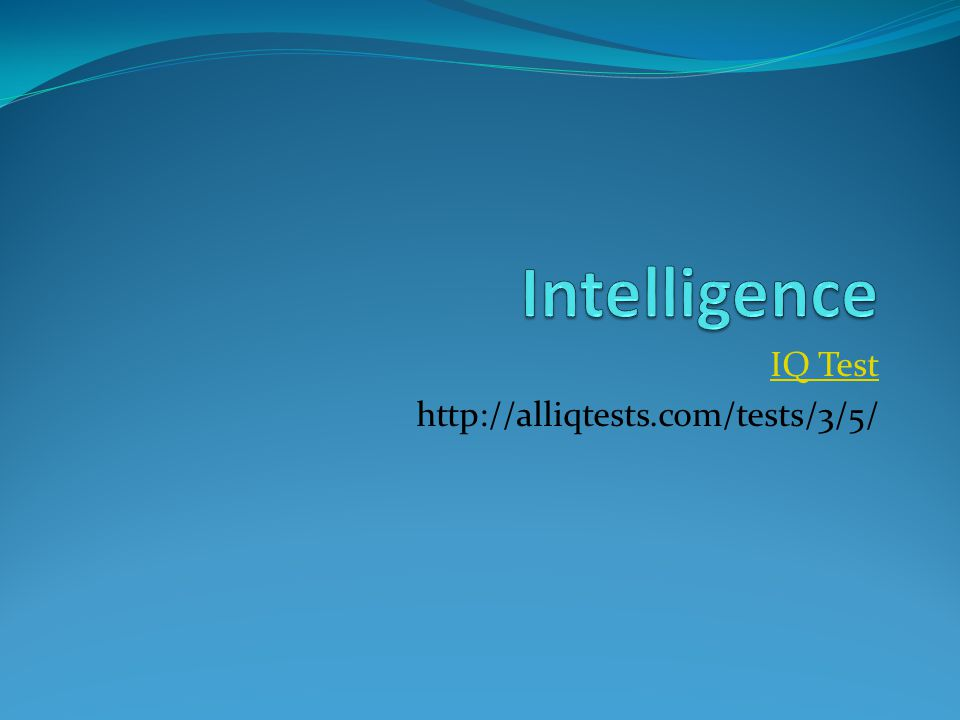 Objectives and agenda Objectives List the definitions of intelligence Work with the difference between intelligence and achievement Outline the different psychological ideas of intelligence Agenda Warm-up—answer questions on intelligence Discuss warm-up Take intelligence test Group—research the following psychologist's ideas on intelligence—Charles Spearman, Howard Gardner, Robert Sternberg