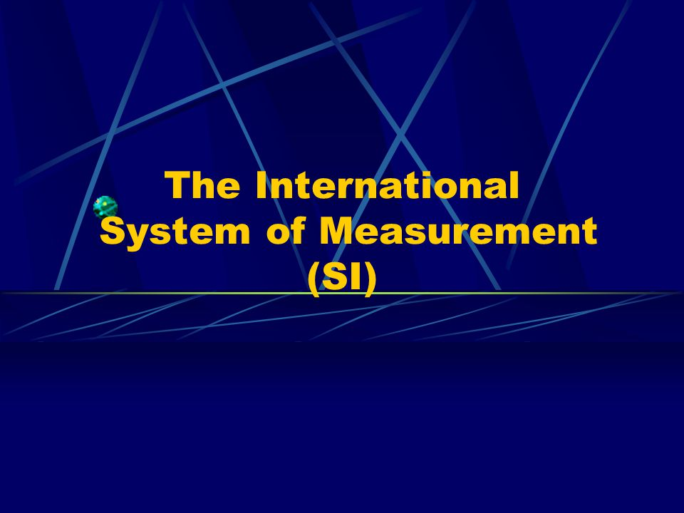 The International System of Measurement (SI)