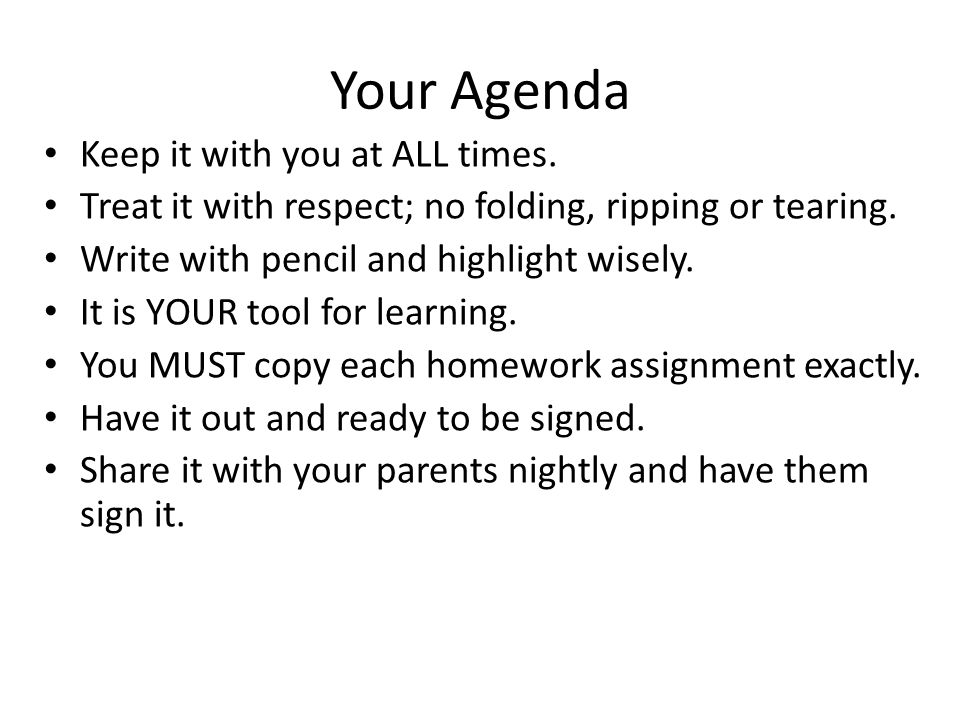 Your Agenda Keep it with you at ALL times. Treat it with respect; no folding, ripping or tearing.