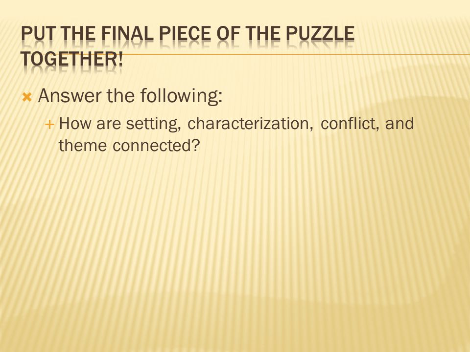  Answer the following:  How are setting, characterization, conflict, and theme connected