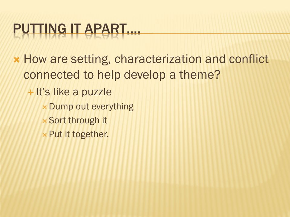  How are setting, characterization and conflict connected to help develop a theme.