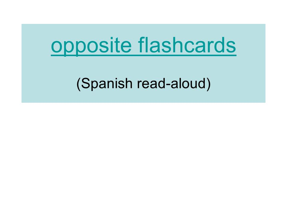 opposite flashcards opposite flashcards (Spanish read-aloud)
