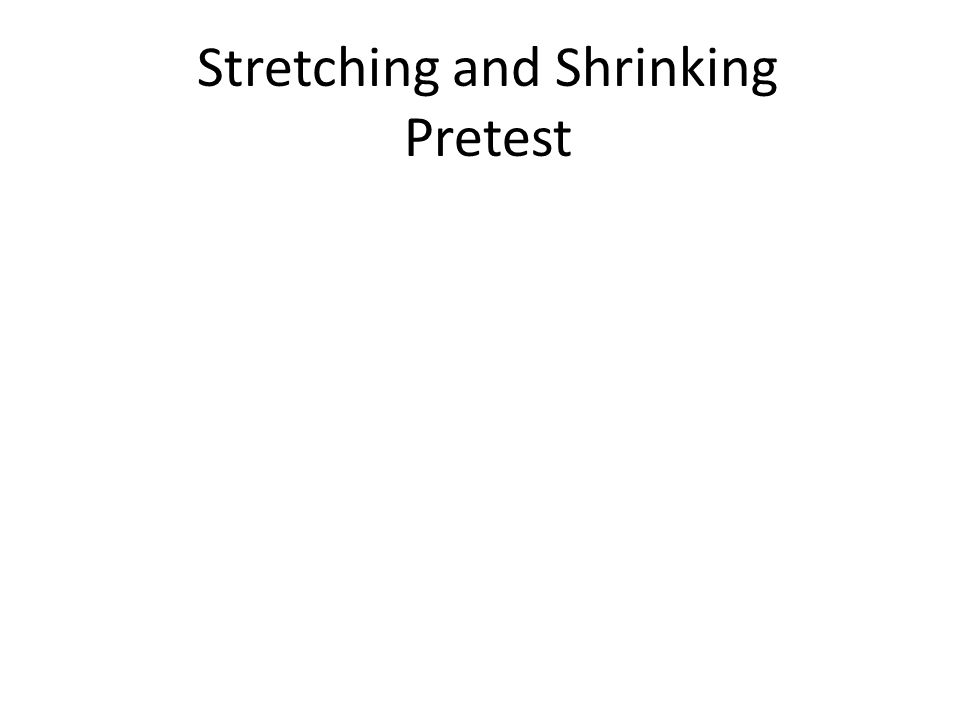 Stretching and Shrinking Introduction What does the word similar mean to you.