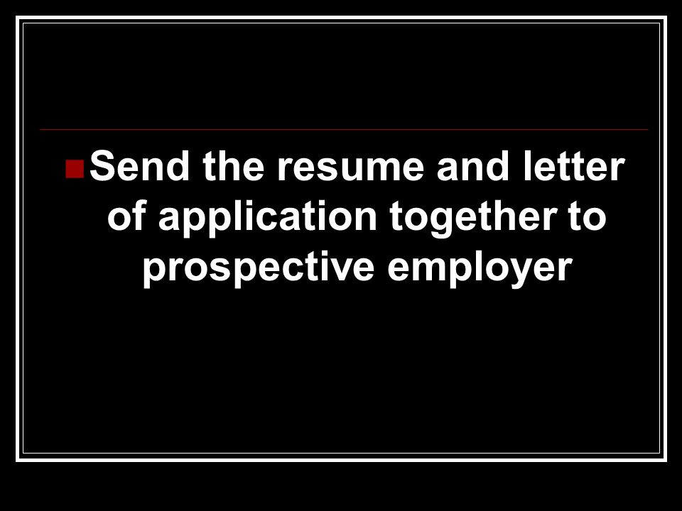 Send the resume and letter of application together to prospective employer