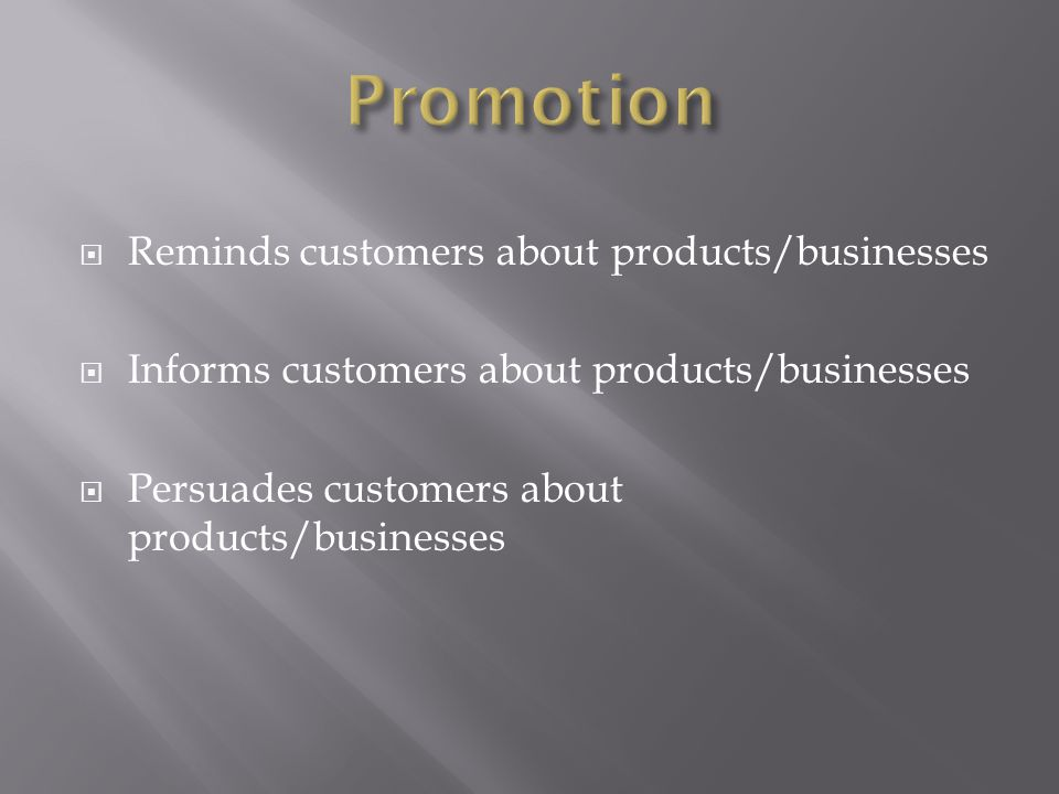  Reminds customers about products/businesses  Informs customers about products/businesses  Persuades customers about products/businesses