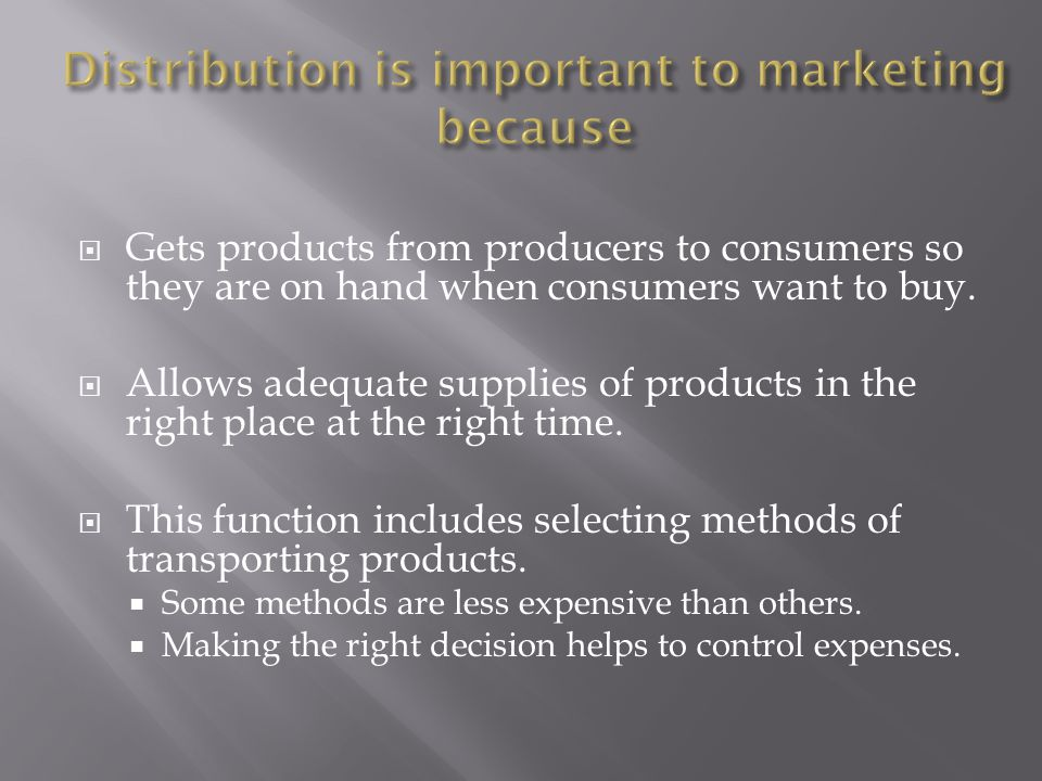  Gets products from producers to consumers so they are on hand when consumers want to buy.