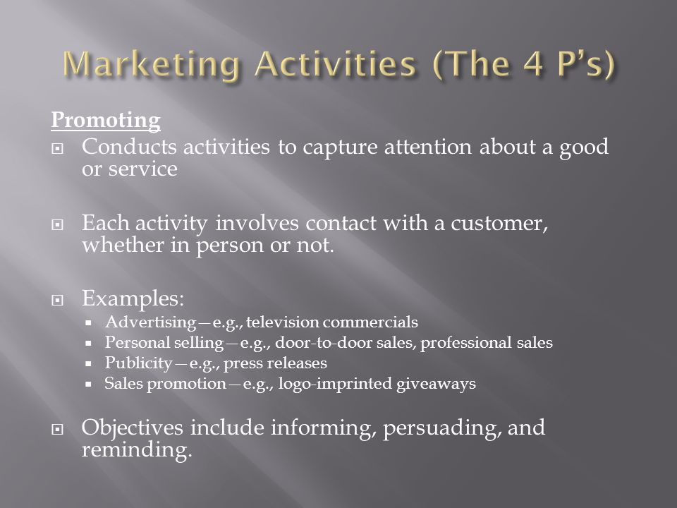 Promoting  Conducts activities to capture attention about a good or service  Each activity involves contact with a customer, whether in person or not.