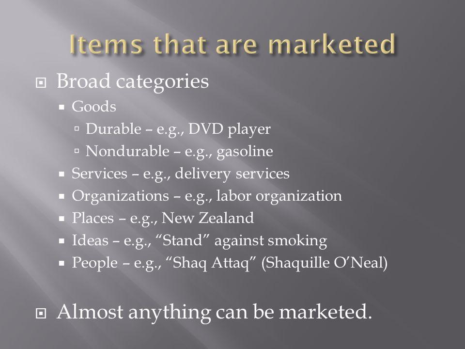  Broad categories  Goods  Durable – e.g., DVD player  Nondurable – e.g., gasoline  Services – e.g., delivery services  Organizations – e.g., lab