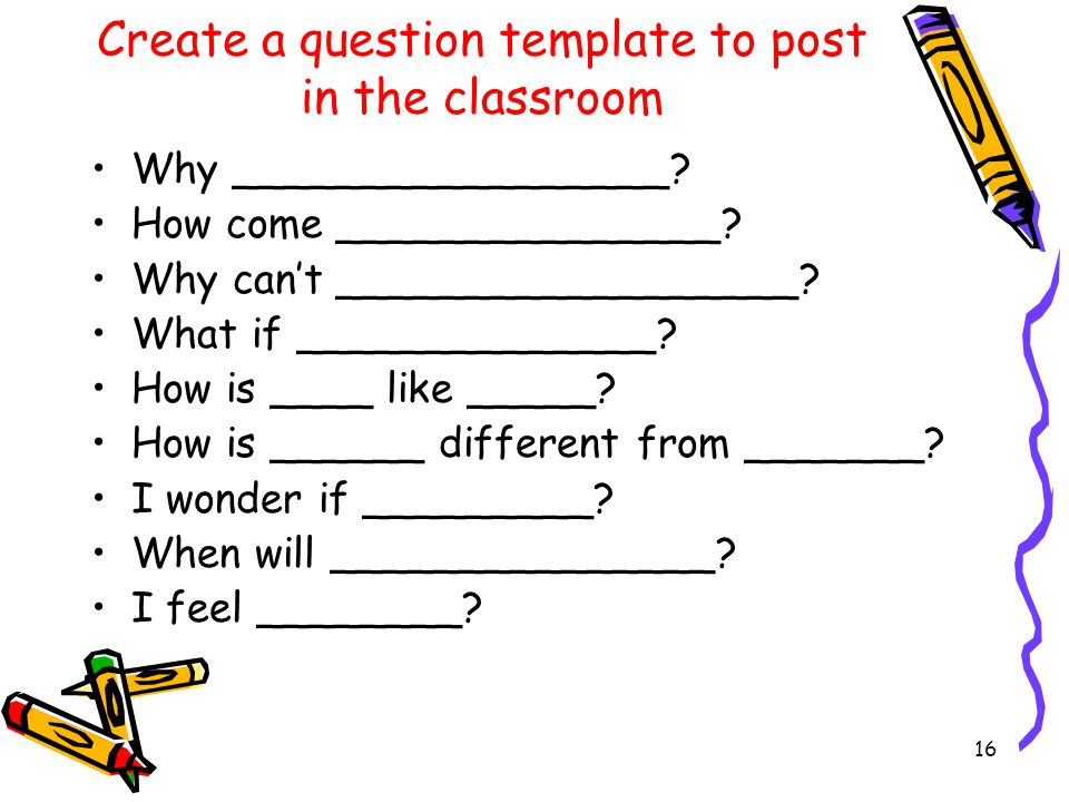 16 Create a question template to post in the classroom Why _________________.